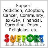 Support - Addiction, Adoption, Cancer, Community, ex-Gay, Financial etc